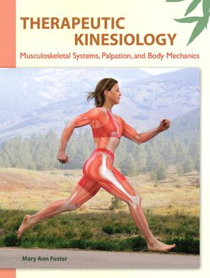 Therapeutic Kinesiology: Musculoskeletal Systems, Palpation, and Body Mechanics - Foster, Mary Ann