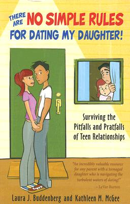 There Are No Simple Rules for Dating My Daughter!: Surviving the Pitfalls and Pratfalls of Teen Relationships - Buddenberg, Laura J, and McGee, Kathleen M