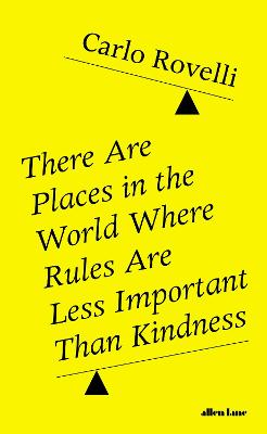 There Are Places in the World Where Rules Are Less Important Than Kindness - Rovelli, Carlo