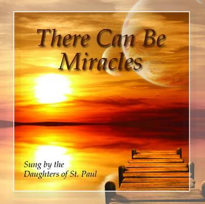 There Can Be Miracles - Daughters of St Paul
