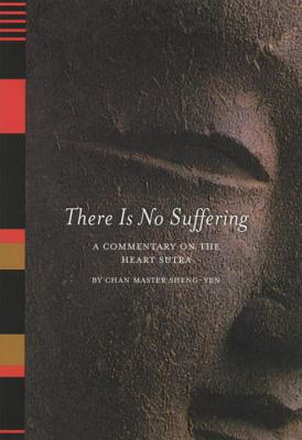 There is No Suffering: A Commentary on the Heart Sutra - Sheng Yen, Chan Master