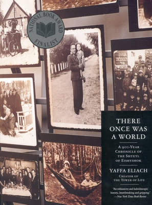 There Once Was a World: A 900-Year Chronicle of the Shtetl of Eishyshok - Eliach, Yaffa
