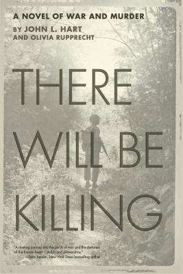 There Will Be Killing: A Novel of War and Murder - Hart, John, MD, and Rupprecht, Olivia