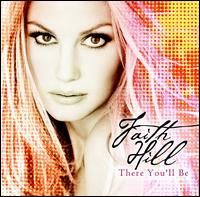 There You'll Be: The Best of Faith Hill - Faith Hill