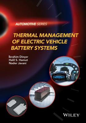 Thermal Management of Electric Vehicle Battery Systems - Dincer, Ibrahim, and Hamut, Halil S., and Javani, Nader