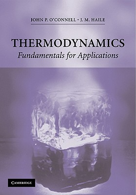 Thermodynamics: Fundamentals for Applications - O'Connell, J P, and Haile, J M