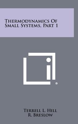 Thermodynamics Of Small Systems, Part 1 - Hill, Terrell L, and Breslow, R (Editor), and Karplus, M (Editor)