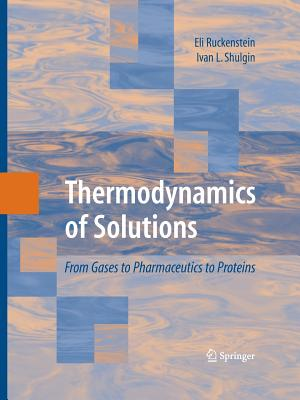 Thermodynamics of Solutions: From Gases to Pharmaceutics to Proteins - Ruckenstein, Eli, and Shulgin, Ivan L