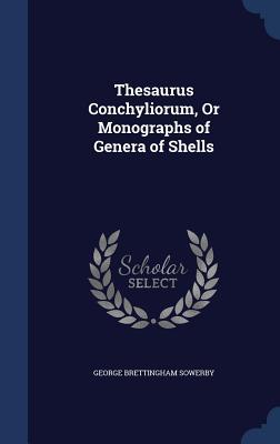 Thesaurus Conchyliorum, or Monographs of Genera of Shells - Sowerby, George Brettingham