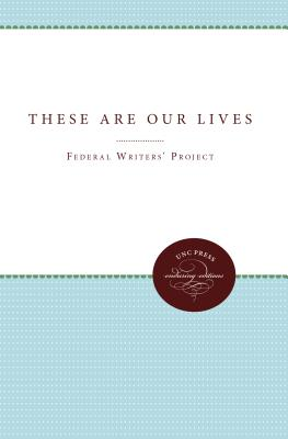 These Are Our Lives - Federal Writers' Project Regional Staff
