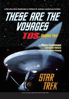 These Are the Voyages - Tos: Season Two - Cushman, Marc, and Osborn, Susan, and Koenig, Walter (Introduction by)