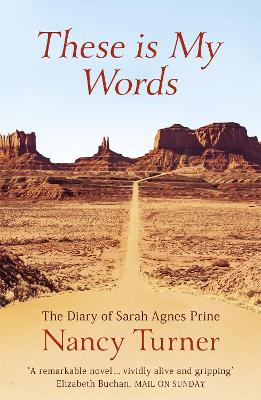These is My Words: The Diary of Sarah Agnes Prine, 1881-1901 - Turner, Nancy
