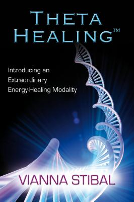 Thetahealing: Introducing an Extraordinary Energy Healing Modality - Stibal, Vianna