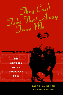 They Can't Take That Away from Me: The Odyssey of an American POW - Rentz, Ralph M