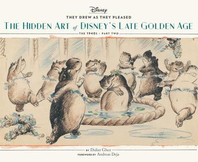 They Drew as They Pleased Vol. 3: The Hidden Art of Disney's Late Golden Age (the 1940s - Part Two) - Ghez, Didier, and Deja, Andreas (Foreword by)
