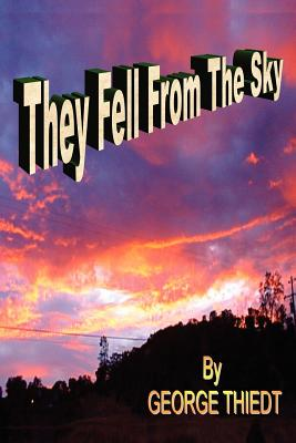 They Fell From The Sky - Thiedt, George T