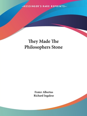 They Made the Philosophers Stone - Ingalese, Richard, and Albertus, Frater (Illustrator)