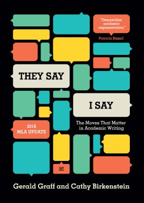 """they Say / I Say"": The Moves That Matter in Academic Writing, with 2016 MLA Update - Graff, Gerald, and Birkenstein, Cathy"