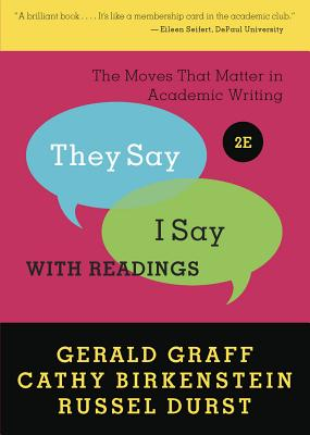 """""""they Say / I Say"""": The Moves That Matter in Academic Writing with Readings - Graff, Gerald, and Birkenstein, Cathy, and Durst, Russel"""