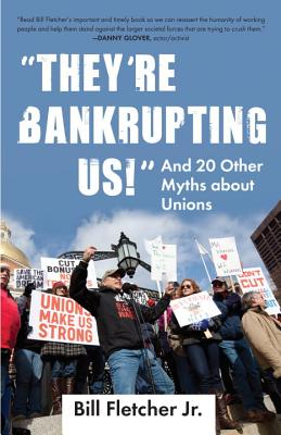 They're Bankrupting Us!: And 20 Other Myths about Unions - Fletcher, Bill, Jr.