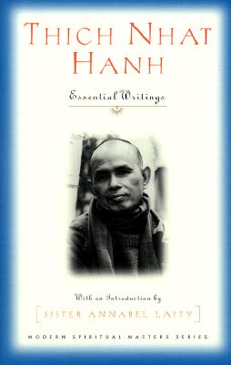 Thich Nhat Hanh: Essential Writings - Hanh, Thich Nhat, and Ellsberg, Robert (Editor), and Laity, Annabel, Sister (Introduction by)