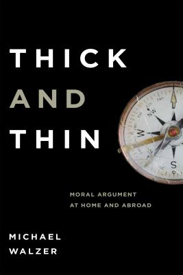 Thick Thin: Moral Argument at Home and Abroad - Walzer, Michael