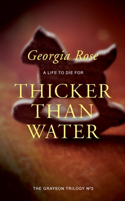 Thicker Than Water: Book 3 of the Grayson Trilogy - Rose, Georgia