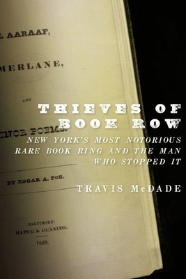 Thieves of Book Row: New York's Most Notorious Rare Book Ring and the Man Who Stopped It - McDade, Travis