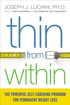 Thin from Within: The Powerful Self-Coaching Program for Permanent Weight Loss - Luciani, Joseph