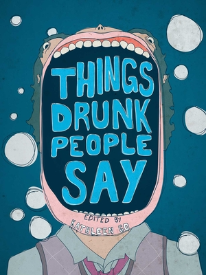 Things Drunk People Say - Go, Kathleen (Editor)
