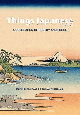 Things Japanese Volume II: A Collection of Poetry and Prose - Chiarantano, Stefan, and Westerlund, T Graham (Creator), and Yoshida, Joanne G (Contributions by)