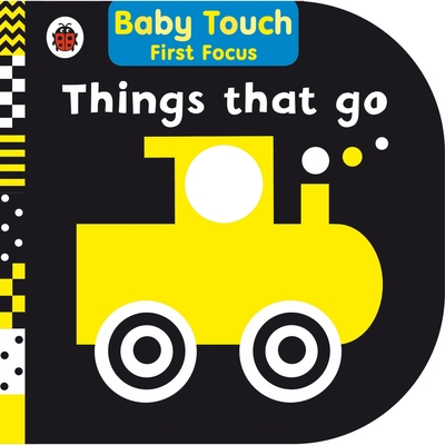 Things That Go: Baby Touch First Focus -