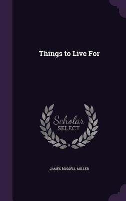 Things to Live for - Miller, James Russell