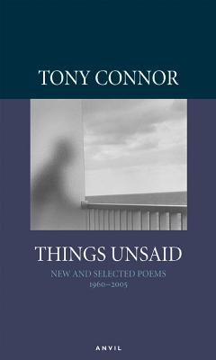 Things Unsaid: Selected Poems 1960-2005 - Connor, Tony
