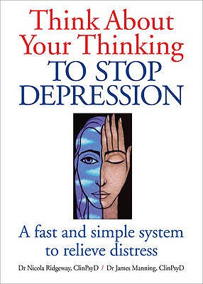Think About Your Thinking: To Stop Depression - Ridgeway, Nicola L., and Manning, James