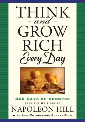 Think and Grow Rich Every Day: 365 Days of Success - Hill, Napoleon, and Fotinos, Joel, and Gold, August