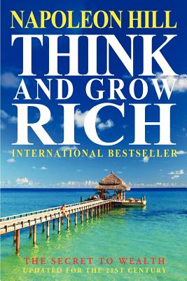 Think and Grow Rich: The Secret to Wealth Updated for the 21st Century - Hill, Napoleon