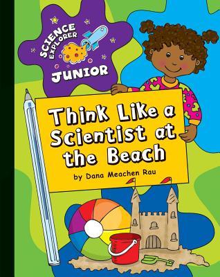 Think Like a Scientist at the Beach - Rau, Dana Meachen