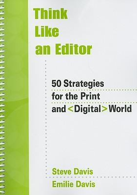Think Like an Editor: 50 Strategies for the Print and Digital World - Davis, Steve