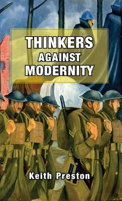 Thinkers Against Modernity - Preston, Keith