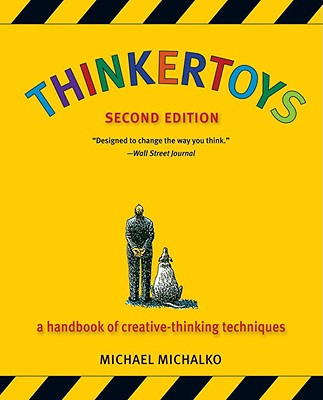 Thinkertoys: A Handbook of Creative-Thinking Techniques - Michalko, Michael