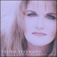 Thinkin' About You - Trisha Yearwood