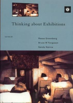 Thinking about Exhibitions - Ferguson, Bruce W, and Greenberg, Reesa, and Nairne, Sandy