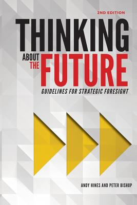 Thinking about the Future: Guidelines for Strategic Foresight - Hines, Andy, and Bishop, Peter, Dr.