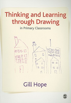 Thinking and Learning Through Drawing: In Primary Classrooms - Hope, Gill, Mrs.