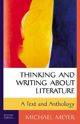 Thinking and Writing about Literature: A Text and Anthology - Meyer, Michael