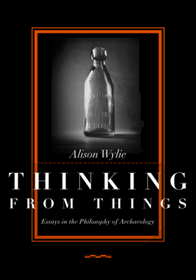 Thinking from Things - Wylie, Alison