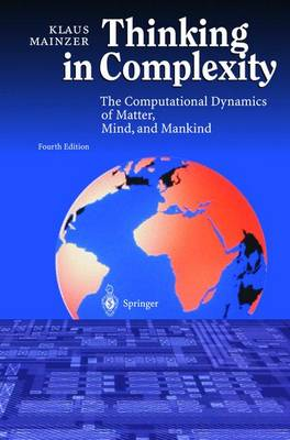 Thinking in Complexity: The Computational Dynamics of Matter, Mind, and Mankind - Mainzer, Klaus