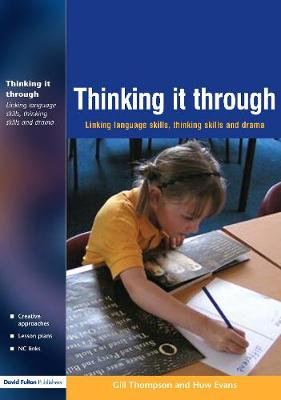 Thinking It Through: Developing Thinking and Language Skills Through Drama Activities - Evans, Huw, and Thompson, Gill