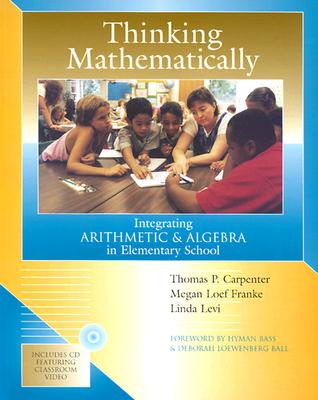 Thinking Mathematically: Integrating Arithmetic & Algebra in Elementary School - Carpenter, Thomas P, and Franke, Megan Loef, and Levi, Linda